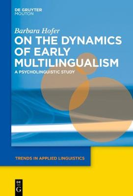 On the Dynamics of Early Multilingualism: A Psycholinguistic Study - Trends in Applied Linguistics [TAL] (Paperback)