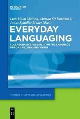 Everyday Languaging: Collaborative Research on the Language Use of Children and Youth - Trends in Applied Linguistics [TAL] 15 (Paperback)