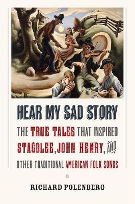 "Hear My Sad Story: The True Tales That Inspired ""Stagolee,"" ""John Henry,"" and Other Traditional American Folk Songs (Hardback)"