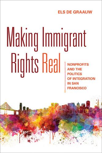 Making Immigrant Rights Real: Nonprofits and the Politics of Integration in San Francisco (Paperback)