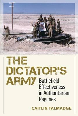 The Dictator's Army: Battlefield Effectiveness in Authoritarian Regimes - Cornell Studies in Security Affairs (Paperback)