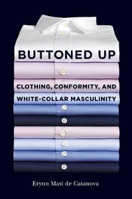 Buttoned Up: Clothing, Conformity, and White-Collar Masculinity (Paperback)