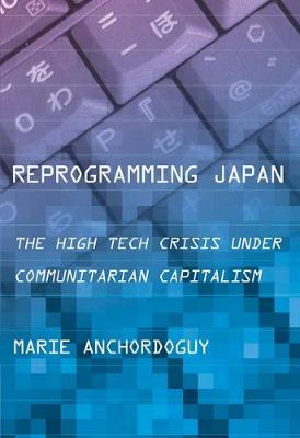 Reprogramming Japan: The High Tech Crisis under Communitarian Capitalism - Cornell Studies in Political Economy (Paperback)