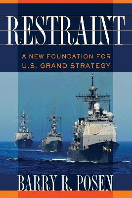 Restraint: A New Foundation for U.S. Grand Strategy - Cornell Studies in Security Affairs (Paperback)