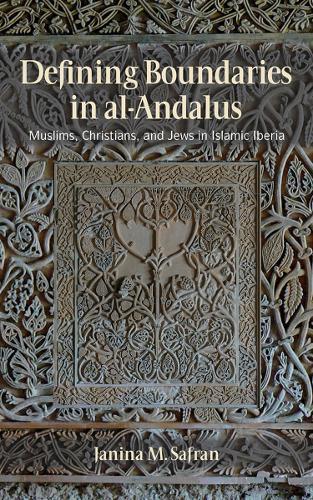 Defining Boundaries in al-Andalus: Muslims, Christians, and Jews in Islamic Iberia (Paperback)