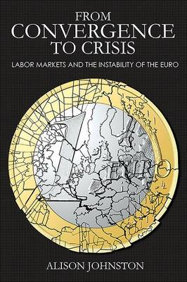 From Convergence to Crisis: Labor Markets and the Instability of the Euro - Cornell Studies in Money (Hardback)