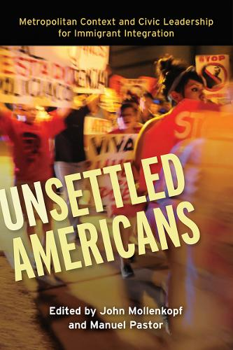 Unsettled Americans: Metropolitan Context and Civic Leadership for Immigrant Integration (Paperback)