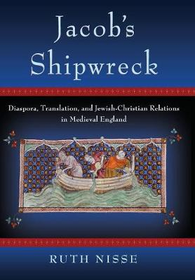 Jacob's Shipwreck: Diaspora, Translation, and Jewish-Christian Relations in Medieval England (Hardback)