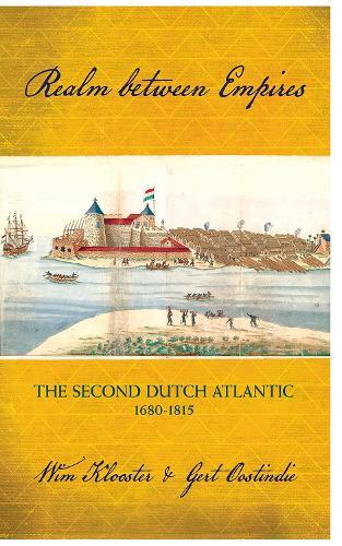 Realm between Empires: The Second Dutch Atlantic, 1680-1815 (Hardback)