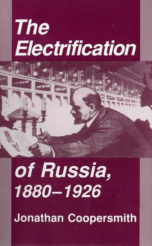 The Electrification of Russia, 1880-1926 (Paperback)