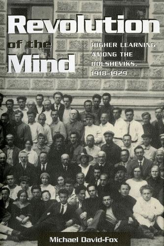 Revolution of the Mind: Higher Learning among the Bolsheviks, 1918-1929 - Studies of the Harriman Institute (Paperback)
