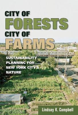 City of Forests, City of Farms: Sustainability Planning for New York City's Nature (Hardback)