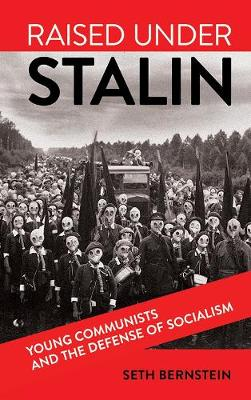 Raised under Stalin: Young Communists and the Defense of Socialism (Hardback)