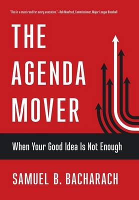 The Agenda Mover: When Your Good Idea Is Not Enough - The Pragmatic Leadership Series (Hardback)