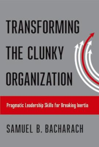 Transforming the Clunky Organization: Pragmatic Leadership Skills for Breaking Inertia - The Pragmatic Leadership Series (Hardback)