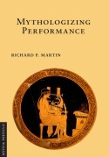 Mythologizing Performance - Myth and Poetics II (Hardback)