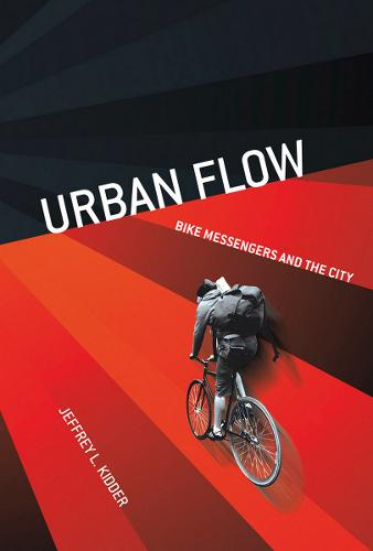 Urban Flow: Bike Messengers and the City (Paperback)
