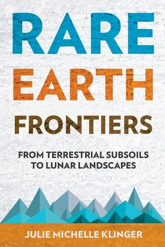 Rare Earth Frontiers: From Terrestrial Subsoils to Lunar Landscapes (Paperback)