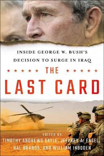 The Last Card: Inside George W. Bush's Decision to Surge in Iraq (Hardback)