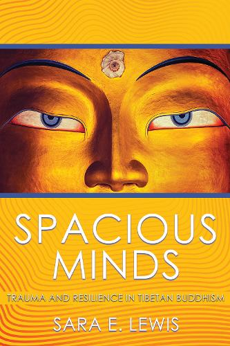 Spacious Minds: Trauma and Resilience in Tibetan Buddhism (Hardback)