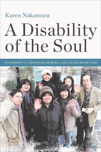 A Disability of the Soul: An Ethnography of Schizophrenia and Mental Illness in Contemporary Japan (Paperback)