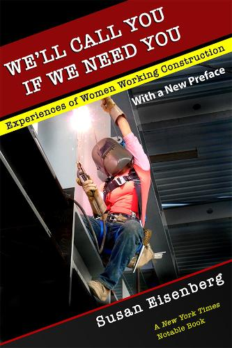 We'll Call You If We Need You: Experiences of Women Working Construction (Paperback)