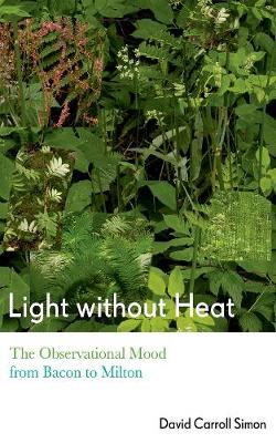 Light without Heat: The Observational Mood from Bacon to Milton (Hardback)