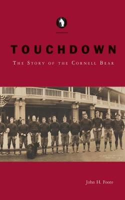 Touchdown: The Story of the Cornell Bear (Paperback)