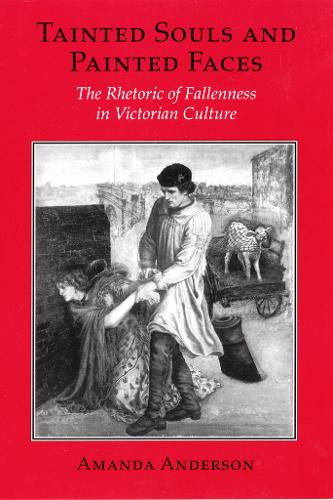 Tainted Souls and Painted Faces: The Rhetoric of Fallenness in Victorian Culture - Reading Women Writing (Paperback)
