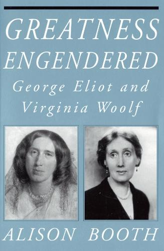 Greatness Engendered: George Eliot and Virginia Woolf - Reading Women Writing (Paperback)
