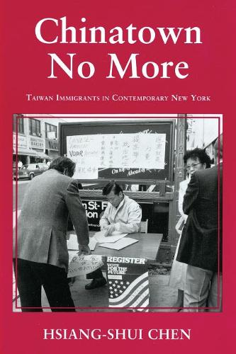 Chinatown No More: Taiwan Immigrants in Contemporary New York - The Anthropology of Contemporary Issues (Paperback)