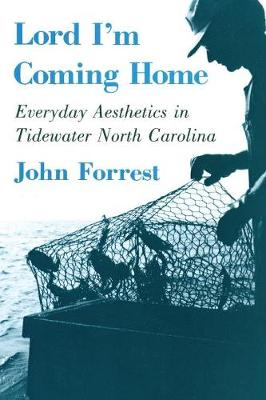 Lord I'm Coming Home: Everyday Aesthetics in Tidewater North Carolina - The Anthropology of Contemporary Issues (Paperback)