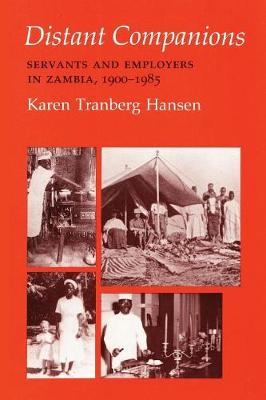 Distant Companions: Servants and Employers in Zambia, 1900-1985 - The Anthropology of Contemporary Issues (Paperback)