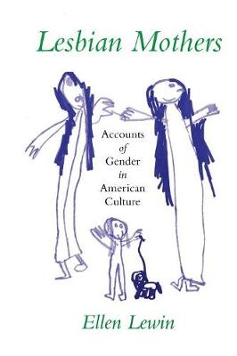 Lesbian Mothers: Accounts of Gender in American Culture - The Anthropology of Contemporary Issues (Paperback)