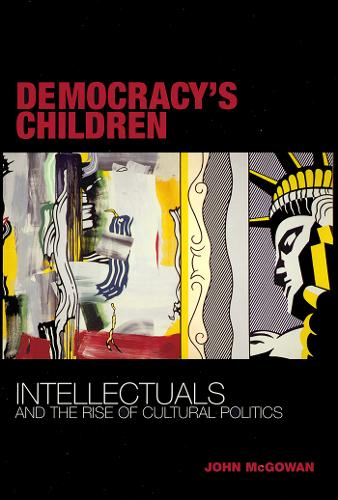 Democracy's Children: Intellectuals and the Rise of Cultural Politics (Paperback)