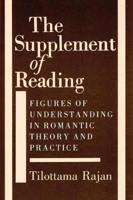 The Supplement of Reading: Figures of Understanding in Romantic Theory and Practice (Paperback)