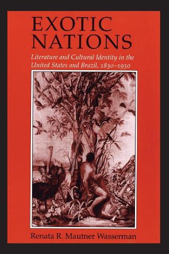 Exotic Nations: Literature and Cultural Identity in the United States and Brazil, 1830-1930 (Paperback)