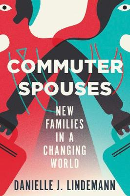 Commuter Spouses: New Families in a Changing World (Paperback)