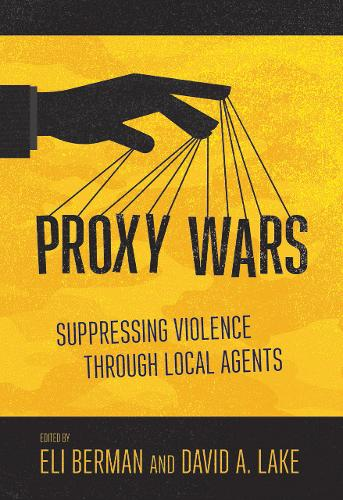 Proxy Wars: Suppressing Violence through Local Agents (Paperback)