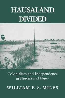 Hausaland Divided: Colonialism and Independence in Nigeria and Niger - The Wilder House Series in Politics, History and Culture (Paperback)