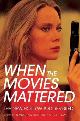 When the Movies Mattered: The New Hollywood Revisited (Paperback)