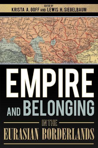 Empire and Belonging in the Eurasian Borderlands (Hardback)