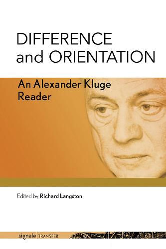 Difference and Orientation: An Alexander Kluge Reader - signale|TRANSFER: German Thought in Translation (Hardback)