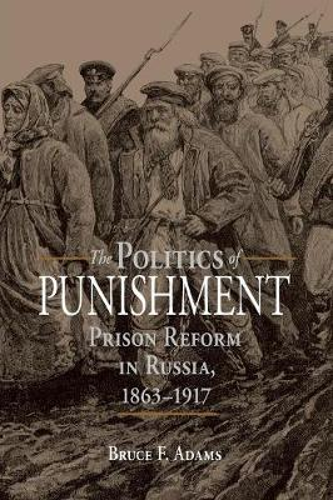 The Politics of Punishment: Prison Reform in Russia, 1863-1917 - NIU Series in Slavic, East European, and Eurasian Studies (Paperback)