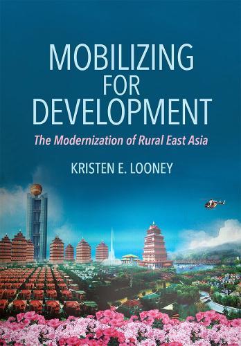 Mobilizing for Development: The Modernization of Rural East Asia (Hardback)