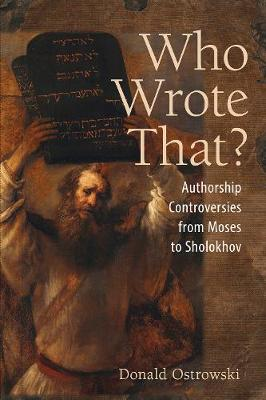 Who Wrote That?: Authorship Controversies from Moses to Sholokhov (Paperback)