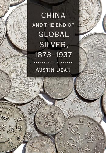 China and the End of Global Silver, 1873-1937 - Cornell Studies in Money (Hardback)