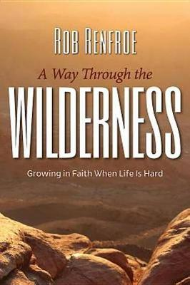 A Way Through the Wilderness: Growing in Faith When Life is Hard (Paperback)