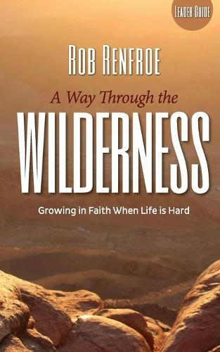 A Way Through the Wilderness Leader Guide: Growing in Faith When Life is Hard (Paperback)