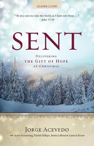 Sent - Leader Guide: Delivering the Gift of Hope at Christmas (Paperback)